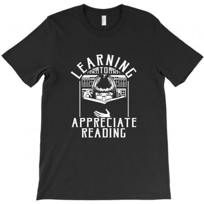 Learning To Appreciate Reading T-shirt Designed By Tee Shop