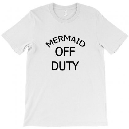 Mermaid Off Duty Funny T-shirt Designed By Tee Shop