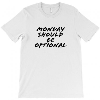 Monday Should Be Optional T-shirt Designed By Tee Shop