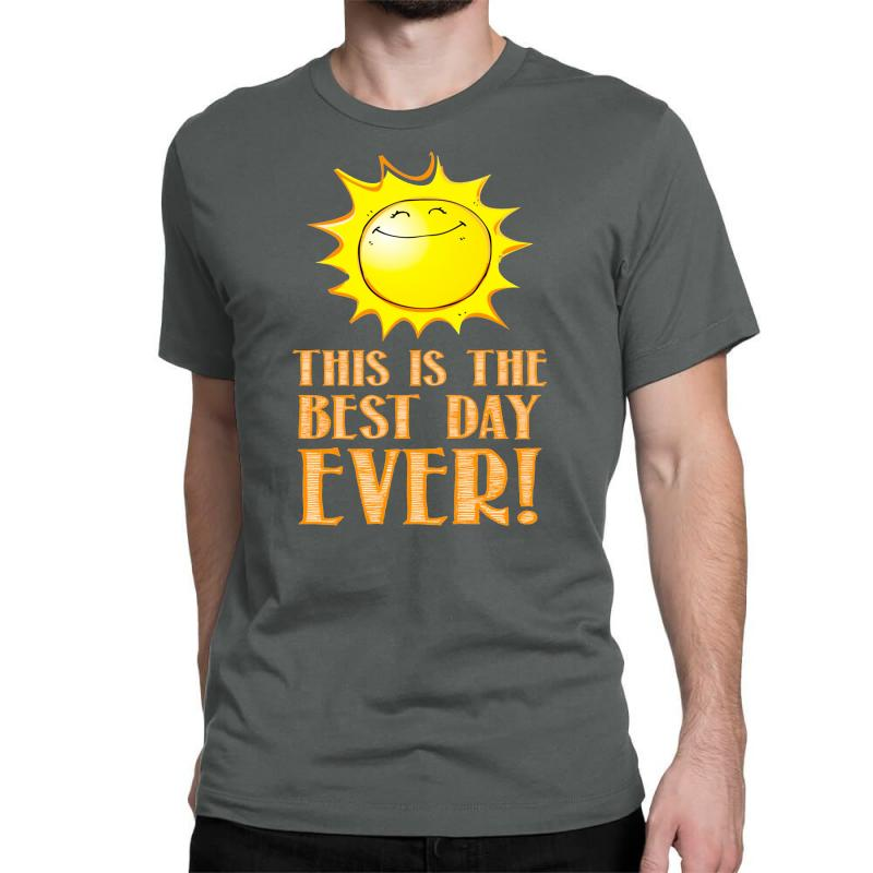 74ff9d961 Custom This Is The Best Day Ever Classic T-shirt By Thesamsat ...