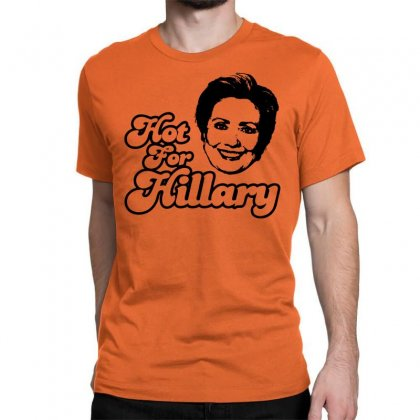 Hot For Hillary Classic T-shirt Designed By Specstore