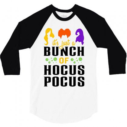 It's Just A Bunch Of Hocus Pocus 3/4 Sleeve Shirt Designed By Toweroflandrose