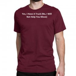 yes, i have a truck (no, i will not help you move) Classic T-shirt | Artistshot