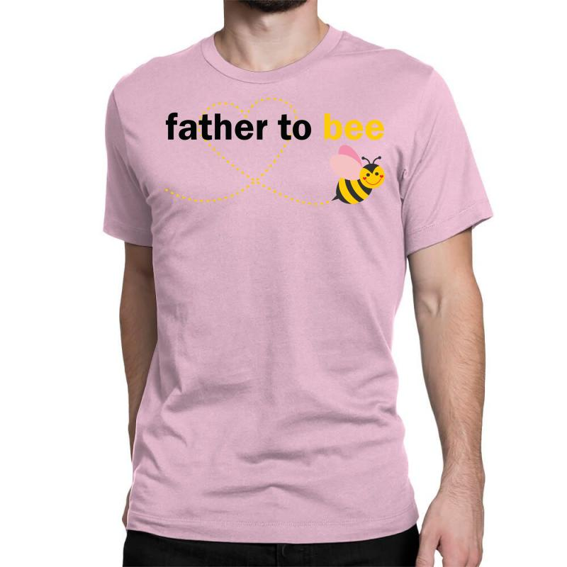 Father To Bee Classic T-shirt   Artistshot