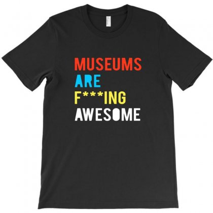 Museums Are F Ing Awesome T-shirt Designed By Tee Shop