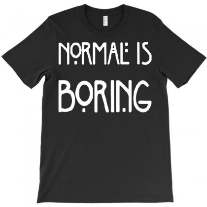 Normal Is Boring T-shirt Designed By Tee Shop