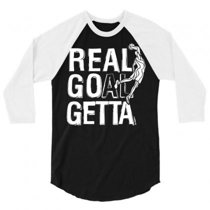Real Goal Getta 3/4 Sleeve Shirt Designed By Tee Shop