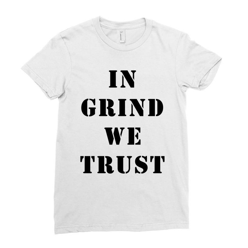 874e45fab2e79f Custom In Grind We Trust For Light Ladies Fitted T-shirt By Sengul ...