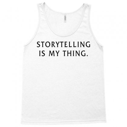 Storytelling Is My Thing For Light Tank Top Designed By Sengul