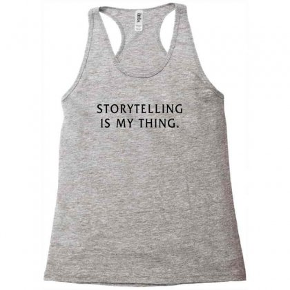 Storytelling Is My Thing For Light Racerback Tank Designed By Sengul