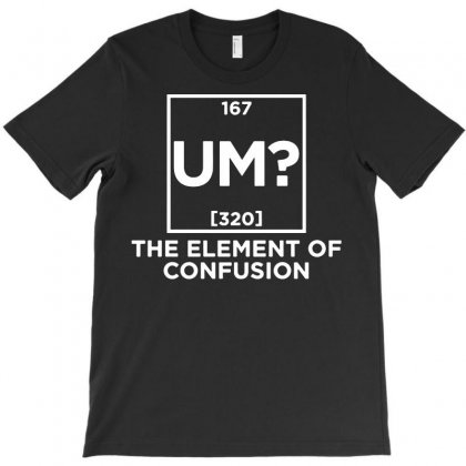 The Element Of Sarcastic Science Funny T-shirt Designed By Tee Shop