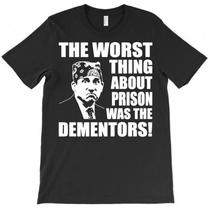The Worst Thing About Prison Was The Dementors Funny T-shirt Designed By Tee Shop