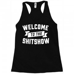 welcome to the shit show Racerback Tank | Artistshot