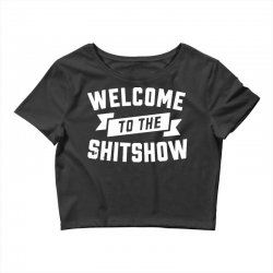 welcome to the shit show Crop Top | Artistshot