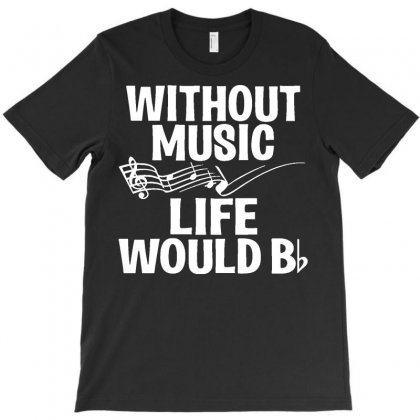 Without Music Life Would B Flat Funny T-shirt Designed By Tee Shop