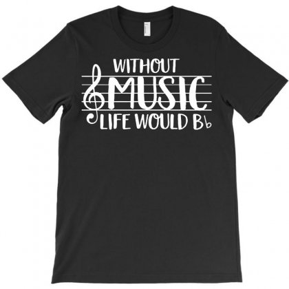 Without Music Life Would B Flat T-shirt Designed By Tee Shop