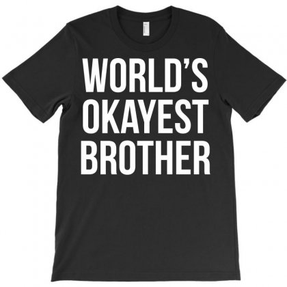 World's Okayest Brother Funny T-shirt Designed By Tee Shop