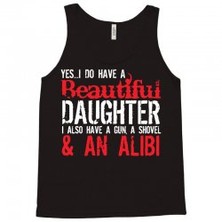 yes i do have a beautiful daughter i also have a gun, a shovel & an al Tank Top | Artistshot