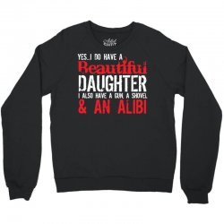 yes i do have a beautiful daughter i also have a gun, a shovel & an al Crewneck Sweatshirt | Artistshot