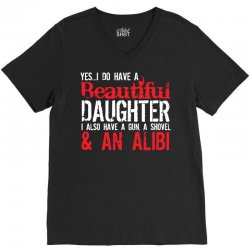 yes i do have a beautiful daughter i also have a gun, a shovel & an al V-Neck Tee | Artistshot