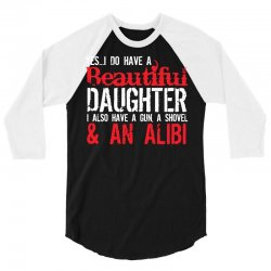 yes i do have a beautiful daughter i also have a gun, a shovel & an al 3/4 Sleeve Shirt | Artistshot