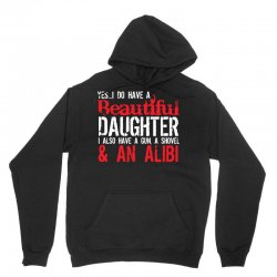 yes i do have a beautiful daughter i also have a gun, a shovel & an al Unisex Hoodie | Artistshot