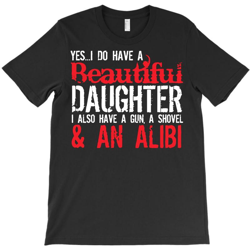 Yes I Do Have A Beautiful Daughter I Also Have A Gun, A Shovel & An Al T-shirt | Artistshot