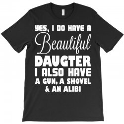 yes i do have a beautiful daughter T-Shirt | Artistshot