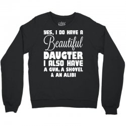 yes i do have a beautiful daughter Crewneck Sweatshirt | Artistshot