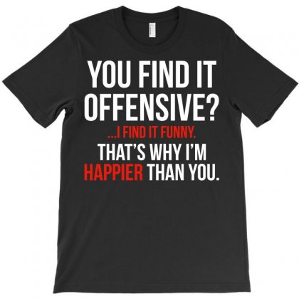 You Find It Offensive I Find It Funny T-shirt Designed By Tee Shop