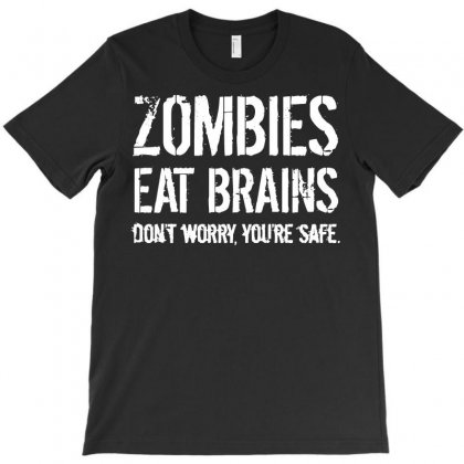 Zombies Eat Brains So You're Safe Funny T-shirt Designed By Tee Shop