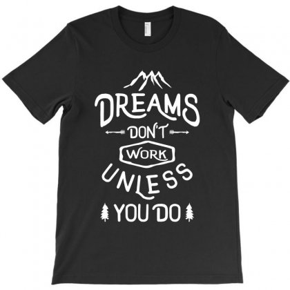 Dreams Don't Work Unless You Do T-shirt Designed By Cidolopez