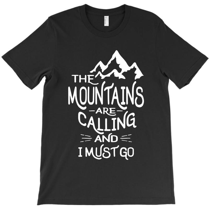 The Mountains Are Calling And I Must Go T-shirt   Artistshot