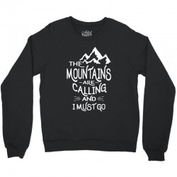 The Mountains are Calling and I Must Go Crewneck Sweatshirt | Artistshot