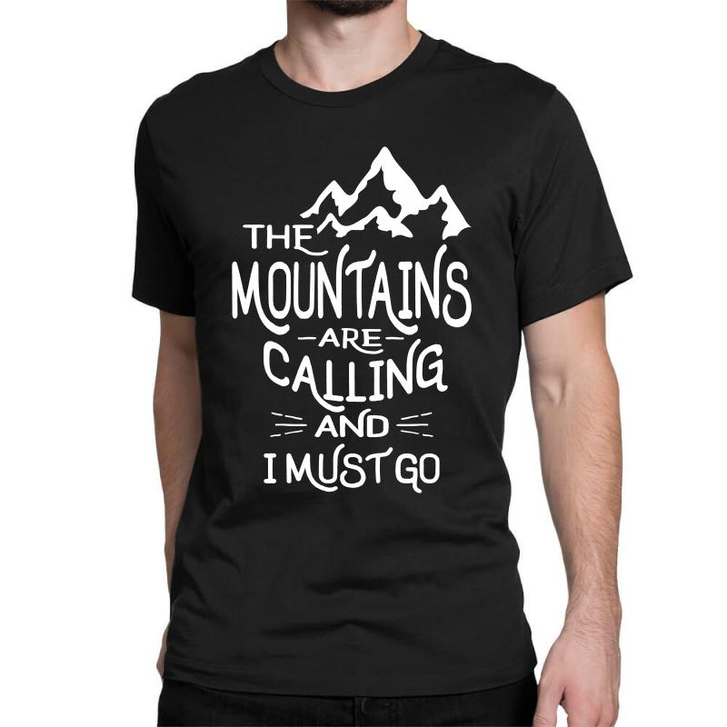 The Mountains Are Calling And I Must Go Classic T-shirt | Artistshot