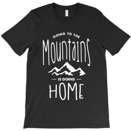Going To The Mountains Is Going Home T-shirt Designed By Cidolopez