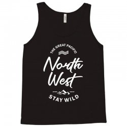 The Great Pacific North West Stay Wild Tank Top | Artistshot