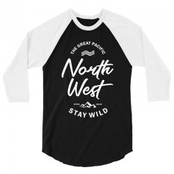 The Great Pacific North West Stay Wild 3/4 Sleeve Shirt | Artistshot