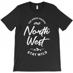 The Great Pacific North West Stay Wild T-Shirt | Artistshot