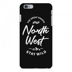 The Great Pacific North West Stay Wild iPhone 6 Plus/6s Plus Case | Artistshot