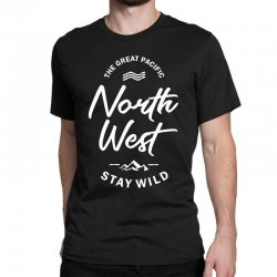 The Great Pacific North West Stay Wild Classic T-shirt | Artistshot
