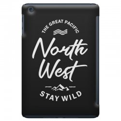 The Great Pacific North West Stay Wild iPad Mini Case | Artistshot