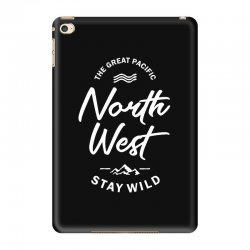 The Great Pacific North West Stay Wild iPad Mini 4 Case | Artistshot