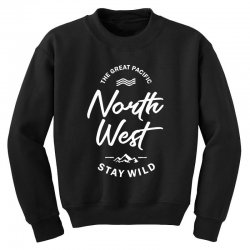 The Great Pacific North West Stay Wild Youth Sweatshirt | Artistshot