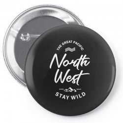 The Great Pacific North West Stay Wild Pin-back button | Artistshot