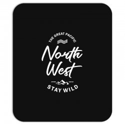 The Great Pacific North West Stay Wild Mousepad | Artistshot