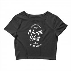The Great Pacific North West Stay Wild Crop Top | Artistshot