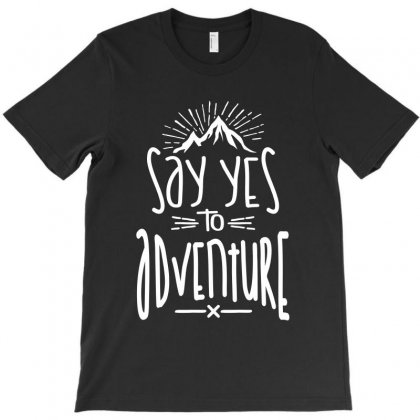 Say Yes To Adventure T-shirt Designed By Cidolopez
