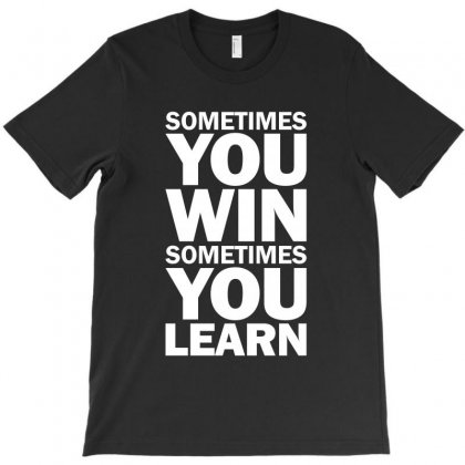 Sometimes You Win Sometimes You Learn T-shirt Designed By Cidolopez