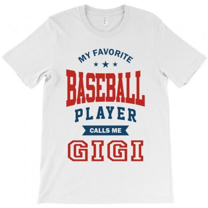 My Favorite Baseball Player Calls Me Gigi T-shirt Designed By Ale C. Lopez